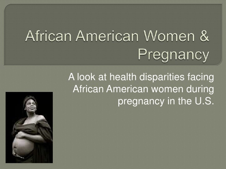 African American Women & Pregnancy<br />A look at health disparities facing African American women during pregnancy in the...