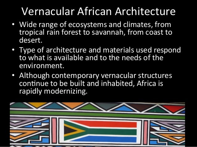 Vernacular	   African	   Architecture	    •  Wide	   range	   of	   ecosystems	   and	   climates,	   from	    tropical	  ...