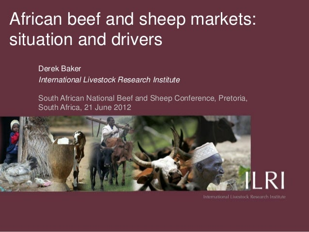 African beef and sheep markets:situation and drivers   Derek Baker   International Livestock Research Institute   South Af...