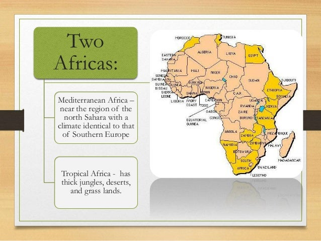 Two Africas: Mediterranean Africa – near the region of the north Sahara with a climate identical to that of Southern Europ...