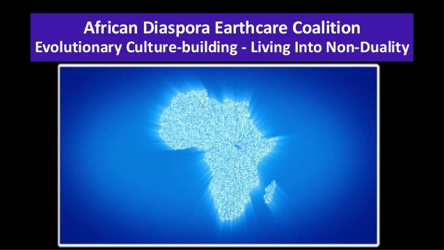 African Diaspora Earthcare Coalition Evolutionary Culture-building - Living Into Non-Duality