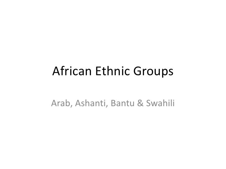 African Ethnic GroupsArab, Ashanti, Bantu & Swahili