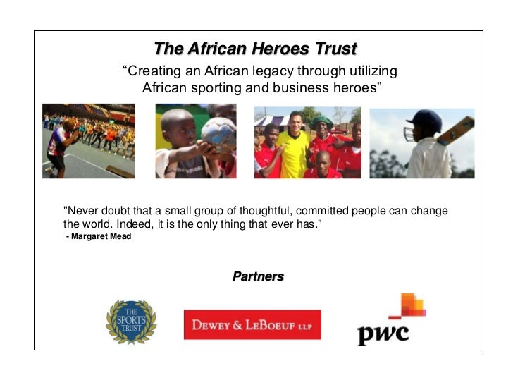 "The African Heroes Trust            ""Creating an African legacy through utilizing               African sporting and busin..."