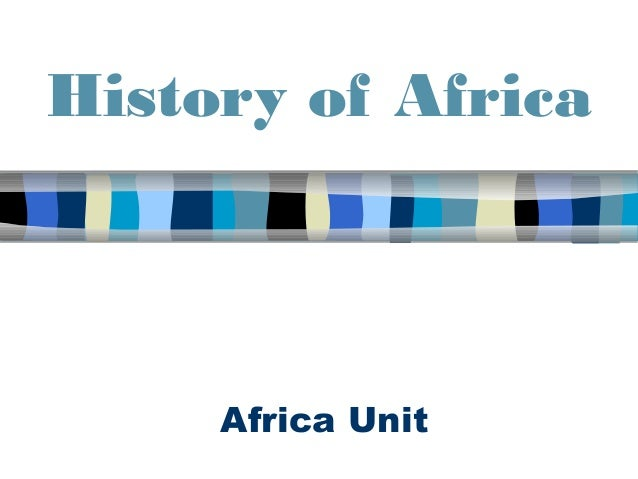 History of Africa     Africa Unit