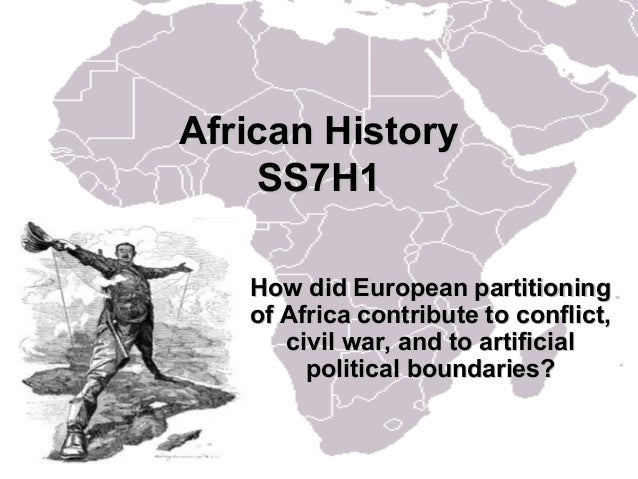 African HistoryAfrican History SS7H1SS7H1 How did European partitioningHow did European partitioning of Africa contribute ...