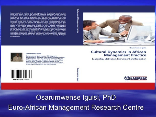 Cultural Dynamics in African Management Practice Leadership and Motivation  Osarumwense Iguisi, PhD Executive Director Osa...