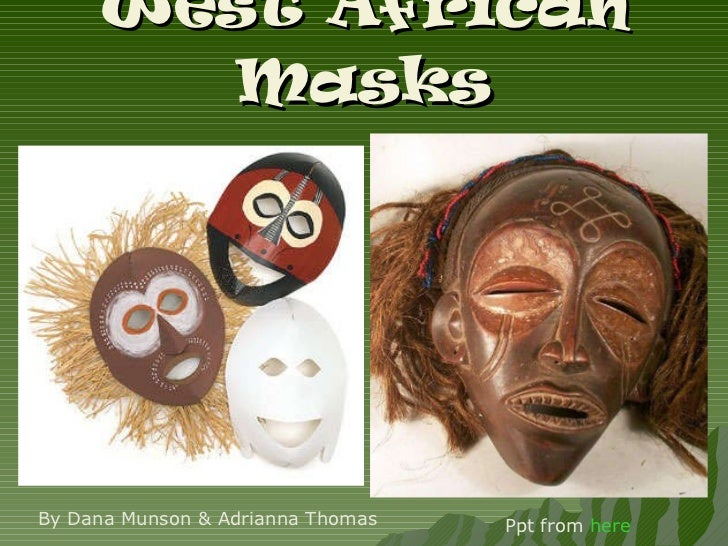 West African Masks By Dana Munson & Adrianna Thomas Ppt from  here