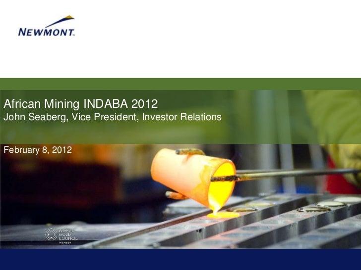 African Mining INDABA 2012John Seaberg, Vice President, Investor RelationsFebruary 8, 2012