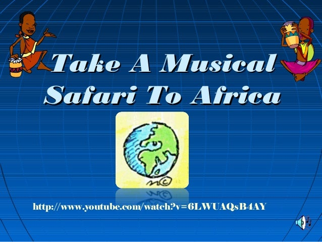 Take A MusicalTake A Musical Safari To AfricaSafari To Africa http://www.youtube.com/watch?v=6LWUAQsB4AY