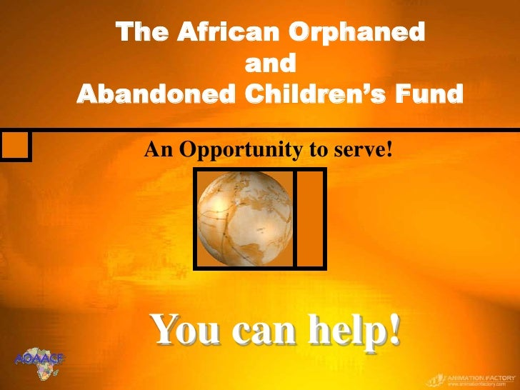The African Orphaned                     and          Abandoned Children's Fund               An Opportunity to serve!    ...