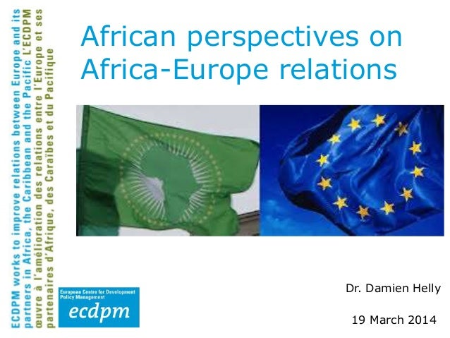 Dr. Damien Helly 19 March 2014 African perspectives on Africa-Europe relations