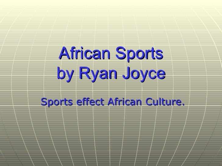 African Sports by Ryan Joyce Sports effect African Culture.