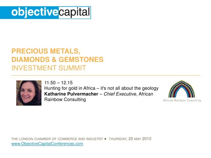 PRECIOUS METALS, DIAMONDS & GEMSTONES INVESTMENT SUMMIT                 11.50 – 12.15                 Hunting for gold in ...