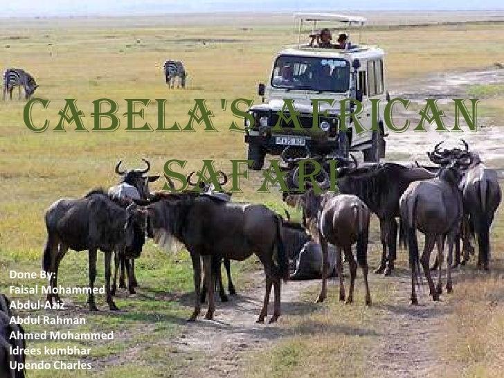 cabela&apos;s African safari<br />Done By:<br />Faisal Mohammed<br />Abdul-Aziz<br />Abdul Rahman<br />Ahmed Mohammed<br /...