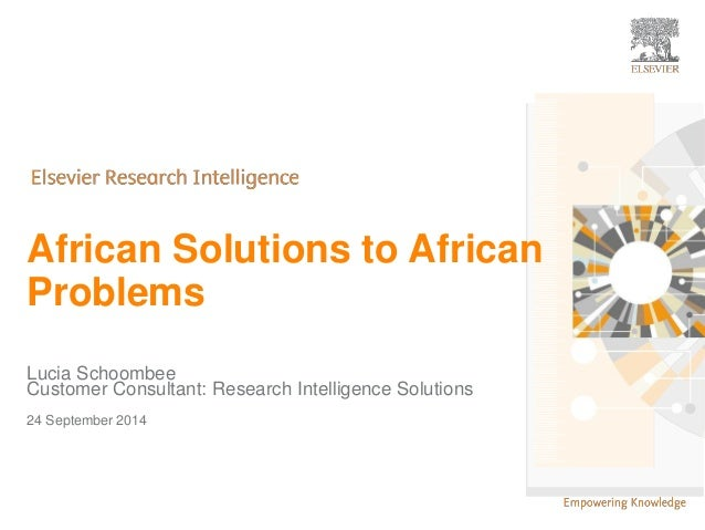     1    1  African Solutions to African  Problems  Lucia Schoombee  Customer Consultant: Research Intelligence Solutions ...