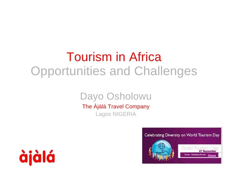 Tourism in Africa Opportunities and Challenges Dayo Osholowu The  Àjàlá  Travel Company Lagos NIGERIA