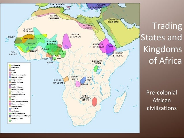 TradingStates and Kingdoms  of Africa Pre-colonial    African civilizations
