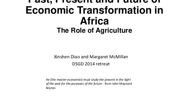 Past, Present and Future of Economic Transformation in Africa The Role of Agriculture Xinshen Diao and Margaret McMillan D...
