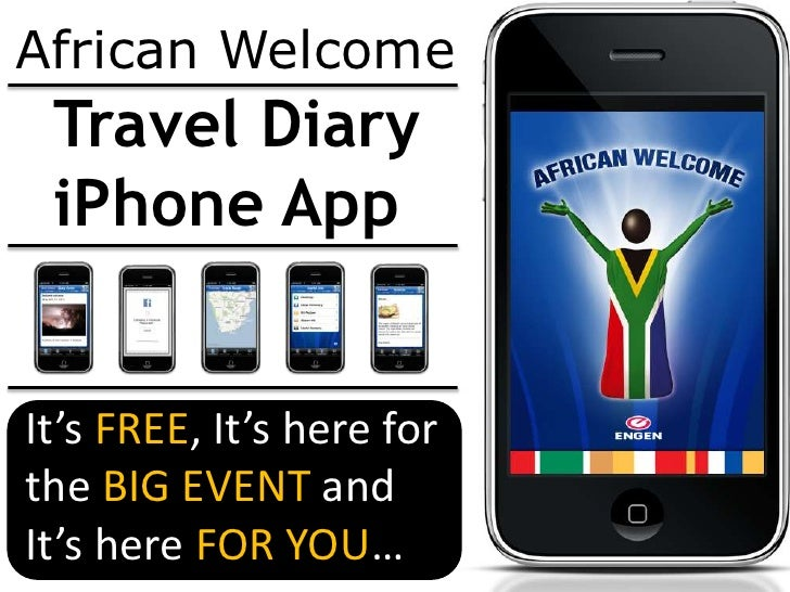 African Welcome <br />Travel Diary <br />iPhone App<br />It's FREE, It's here for the BIG EVENT and It's here FOR YOU…<br />