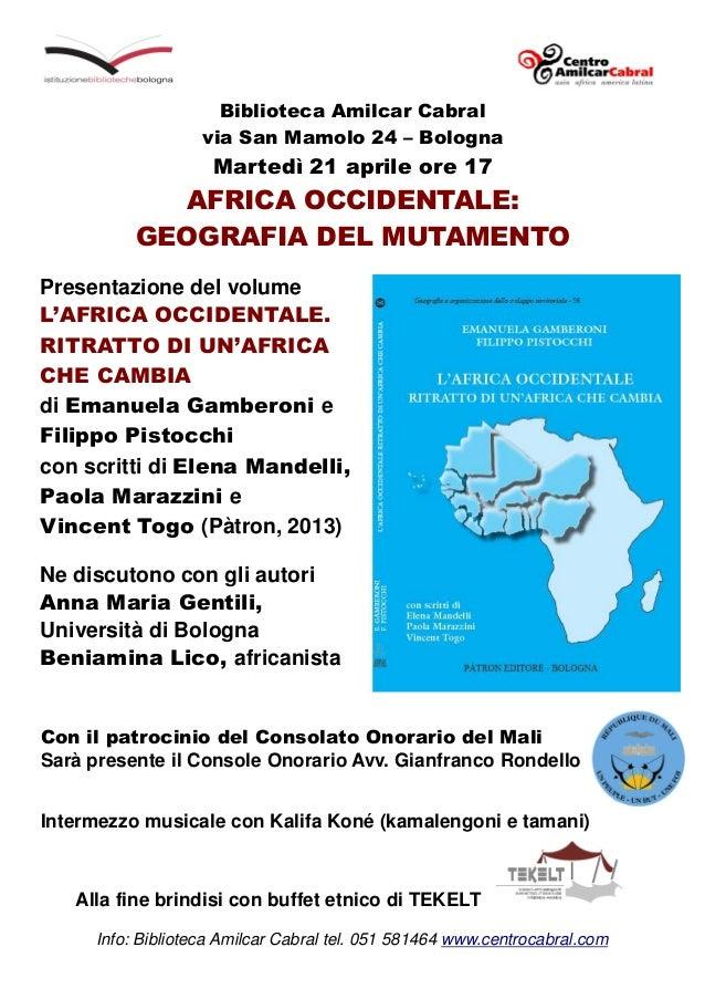 Biblioteca Amilcar Cabral via San Mamolo 24 – Bologna Martedì 21 aprile ore 17 AFRICA OCCIDENTALE: GEOGRAFIA DEL MUTAMENTO...