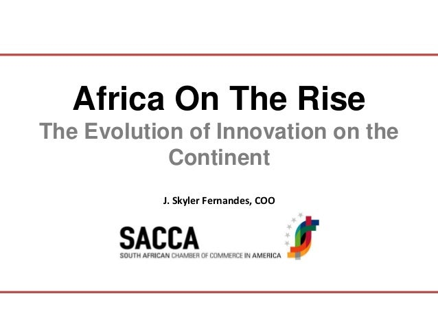 Africa On The RiseThe Evolution of Innovation on the            Continent           J. Skyler Fernandes, COO              ...