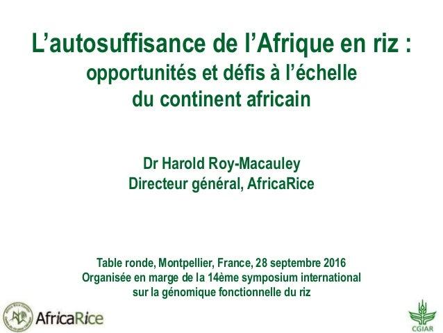 L'autosuffisance de l'Afrique en riz : opportunités et défis à l'échelle du continent africain Dr Harold Roy-Macauley Dire...