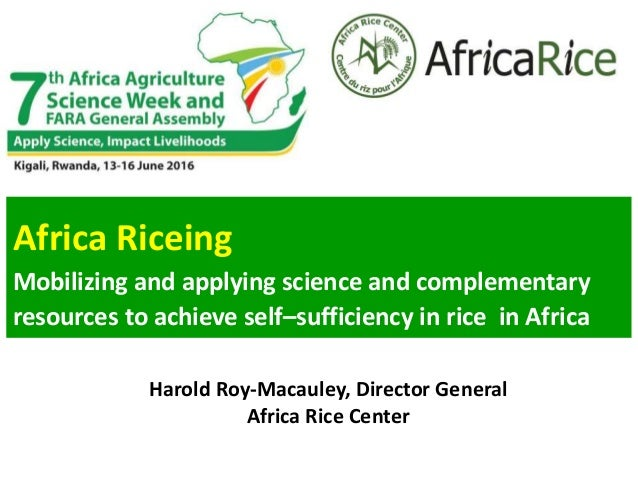Africa Riceing Mobilizing and applying science and complementary resources to achieve self–sufficiency in rice in Africa H...