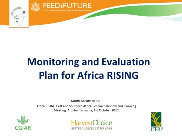 Monitoring and Evaluation Plan for Africa RISING                         Naomi Sakana (IFPRI) Africa RISING East and South...