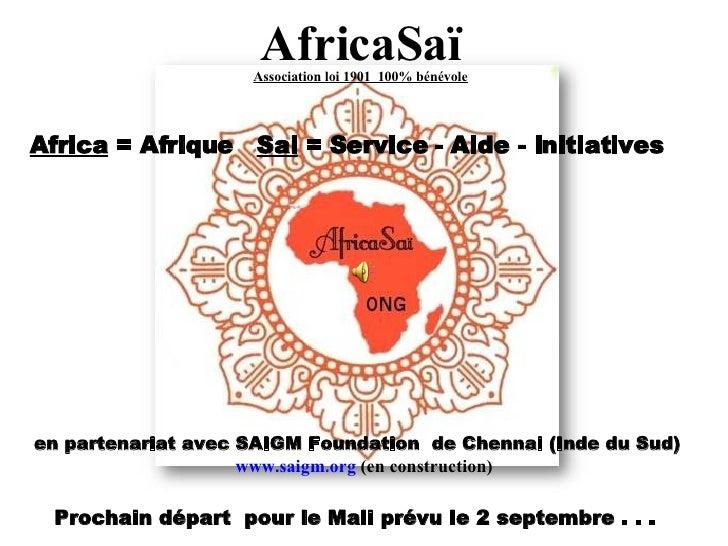 AfricaSaï Association loi 1901  100% bénévole Africa  = Afrique  Sai  = Service - Aide - Initiatives en partenariat avec S...