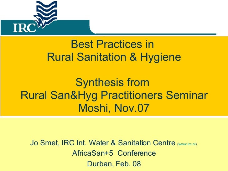 Best Practices in  Rural Sanitation & Hygiene Synthesis from  Rural San&Hyg Practitioners Seminar Moshi, Nov.07 Jo Smet, I...