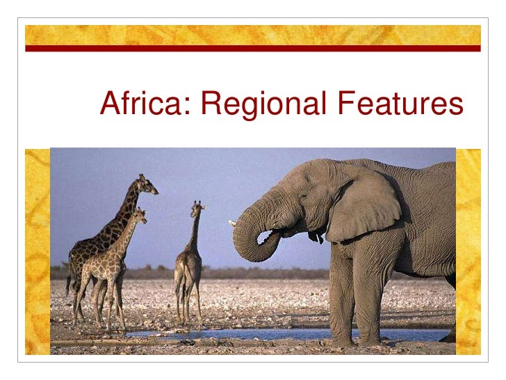 Africa: Regional Features <br />