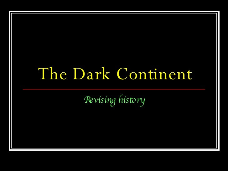 The Dark Continent Revising history