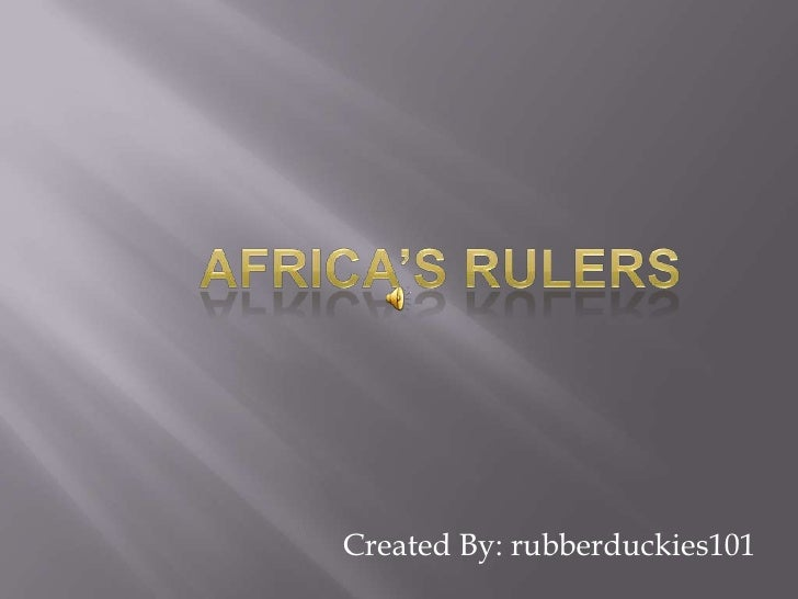 Africa's Rulers<br />Created By: rubberduckies101<br />