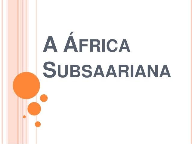 A ÁFRICA SUBSAARIANA