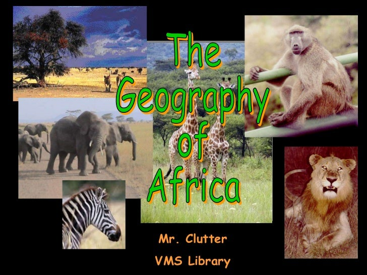 The Geography of Africa Mr. Clutter VMS Library