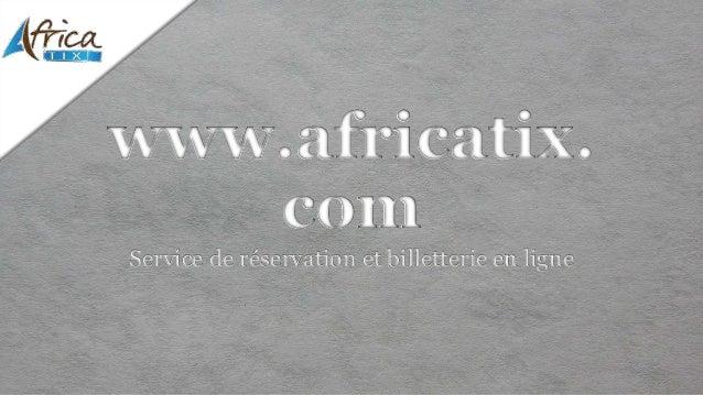 www.africatix. com Service de réservation et billetterie en ligne