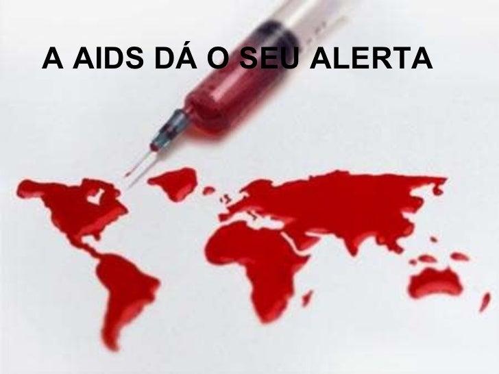 A AIDS DÁ O SEU ALERTA
