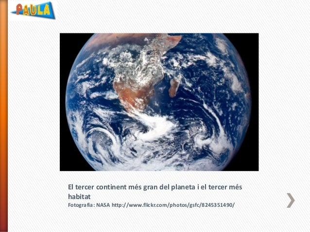 El tercer continent més gran del planeta i el tercer més habitat Fotografia: NASA http://www.flickr.com/photos/gsfc/824535...