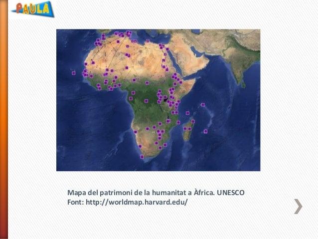 Mapa del patrimoni de la humanitat a Àfrica. UNESCO Font: http://worldmap.harvard.edu/