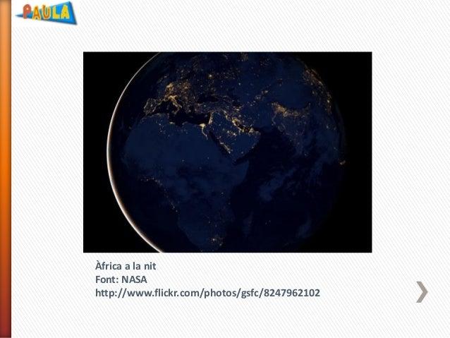 Àfrica a la nit Font: NASA http://www.flickr.com/photos/gsfc/8247962102