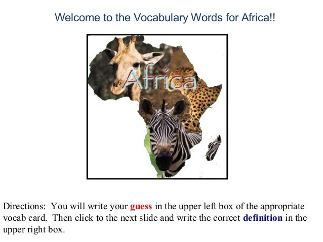 Welcome to the Vocabulary Words for Africa!! Directions: You will write your guess in the upper left box of the appropriat...
