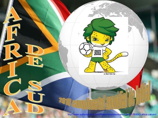 http://www.authorstream.com/Presentation/sandamichaela-1789092-africa-zakumi/