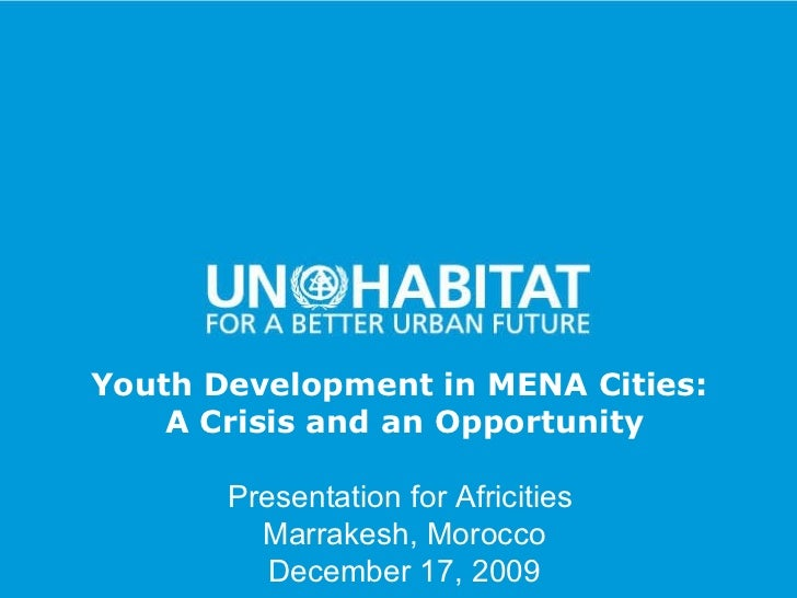 Youth Development in MENA Cities:  A Crisis and an Opportunity Presentation for Africities  Marrakesh, Morocco December 17...