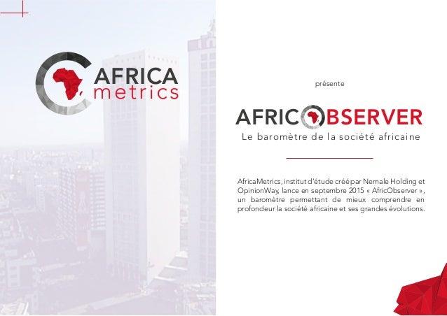 AFRICA présente AFRIC BSERVER Le baromètre de la société africaine AfricaMetrics, institut d'étude créé par Nemale Holding...