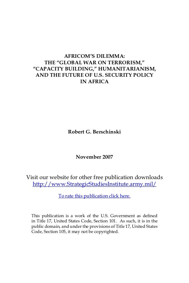 """AFRICOM'S DILEMMA:     THE """"GLOBAL WAR ON TERRORISM,""""  """"CAPACITY BUILDING,"""" HUMANITARIANISM,   AND THE FUTURE OF U.S. SECU..."""