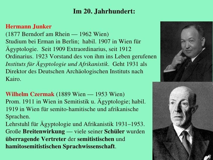 Hermann Junker   ( 1877 Berndorf am Rhein — 1962 Wien) Studium bei Erman in Berlin;  habil. 1907 in Wien für Ägyptologie. ...