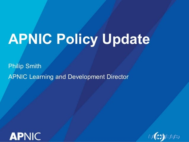 APNIC Policy Update Philip Smith APNIC Learning and Development Director