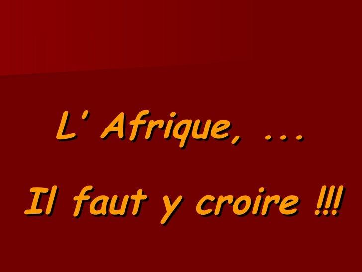L' Afrique, ... Il faut y croire !!!
