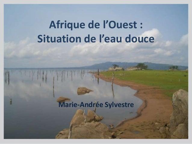 Afrique de l'Ouest : Situation de l'eau douce  Marie-Andrée Sylvestre