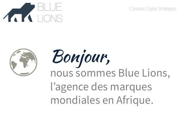 Creative Digital Strategies  FAUVE  Bonjour,  nous sommes Blue Lions,  l'agence des marques  mondiales en Afrique.